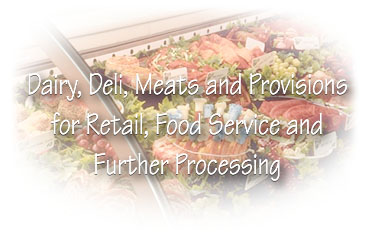 Dairy, Deli, Meats and Provisions for Retail, Food Service
